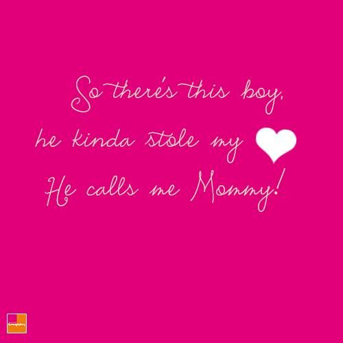 So there's this boy, he kinda stole my heart. He calls me Mommy!