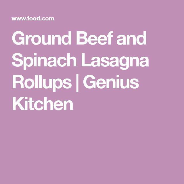Ground Beef and Spinach Lasagna Rollups | Genius Kitchen