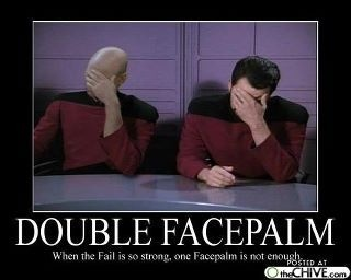 When you get a double Facepalm, you know you're an idiot...