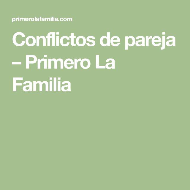 Conflictos de pareja – Primero La Familia