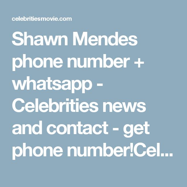 Shawn Mendes phone number + whatsapp - Celebrities news and contact - get phone number!Celebrities news and contact – get phone number!  http://celebritiesmovie.com/celebrities-detail/shawn-mendes-phone-number-email/