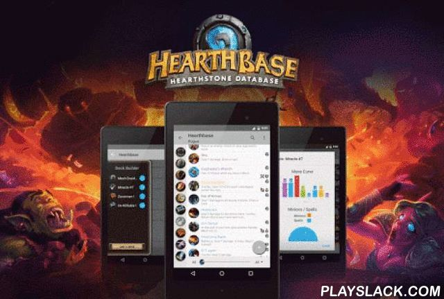 """Hearthbase: Hearthstone  Android App - playslack.com ,  News:The League Of Explorers cards are here !Hearthbase is the best way to draft your decks on an android device ! It is also a Hearthstone card database and deck builder that lists every cards from the game """"Hearthstone: Heroes of Warcraft"""" made by Blizzard. Updated to Patch 4.0.0.10833 (11/11/2015)Features:Deck Builder ! Create your own custom decks with the latest cards available !Get stats from the deck you just created. (Mana…"""