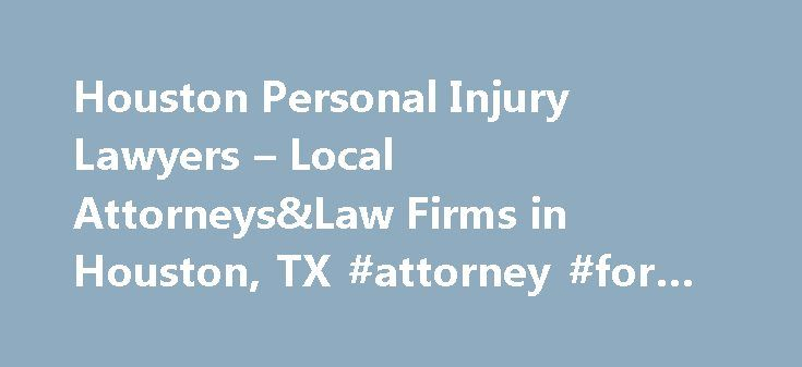 Houston Personal Injury Lawyers – Local Attorneys&Law Firms in Houston, TX #attorney #for #child #support http://attorneys.remmont.com/houston-personal-injury-lawyers-local-attorneyslaw-firms-in-houston-tx-attorney-for-child-support/  #houston personal injury attorney Houston Personal Injury Lawyers, Attorneys and Law Firms – Texas Need help with a Personal Injury matter? You've come to the right place. If you or (...Read More)