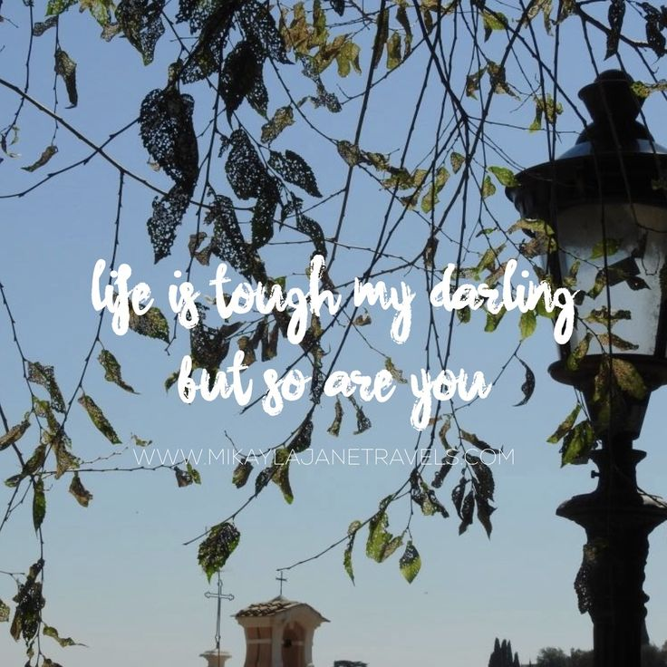 Life Is Tough My Darling, But So Are You | Motivational Travel Quote | Inspiring Words | Wanderlust | #wanderlust #inspire #quote #travel | www.mikaylajanetravels.com