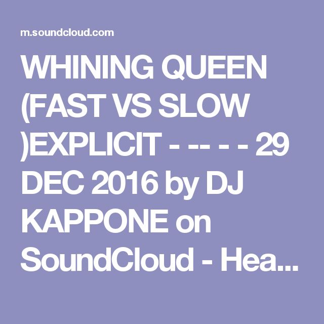 WHINING QUEEN  (FAST VS SLOW )EXPLICIT - -- - -   29 DEC 2016 by DJ KAPPONE on SoundCloud - Hear the world's sounds