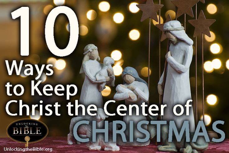 10 Ways to Keep Christ the Center of Christmas