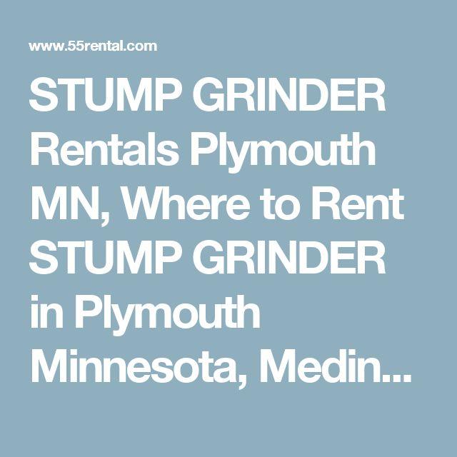 STUMP GRINDER Rentals Plymouth MN, Where to Rent STUMP GRINDER in Plymouth Minnesota, Medina, Hamel, Orono, Minnetonka, Golden Valley, Maple Grove, Wayzata MN