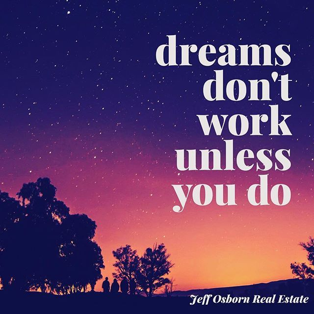 Inspirational Evening Quote Time! Dreams don't work unless you do! So work hard and never give up! #inspirationalquotes #dontgiveup #realtorlife #realtor #realestateagent #localrealtors - posted by Jeff Osborn https://www.instagram.com/jeffosbornrealestate1 - See more Real Estate photos from Local Realtors at https://LocalRealtors.com