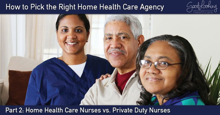 How to pick the right home health care agency - home health care nurses vs private duty nurses