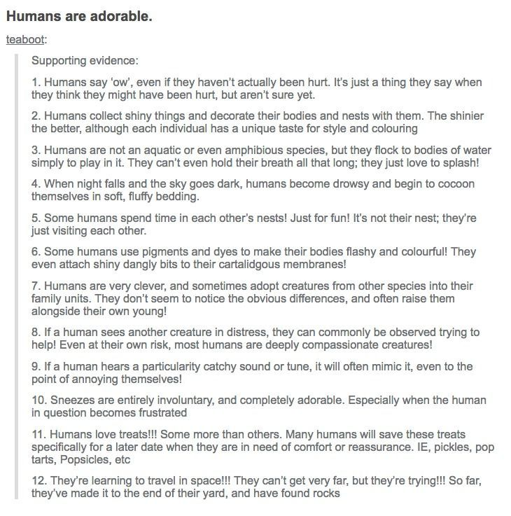 Humans are adorable. <<< Humans are also assholes but you don't see people making stuff about that lmao