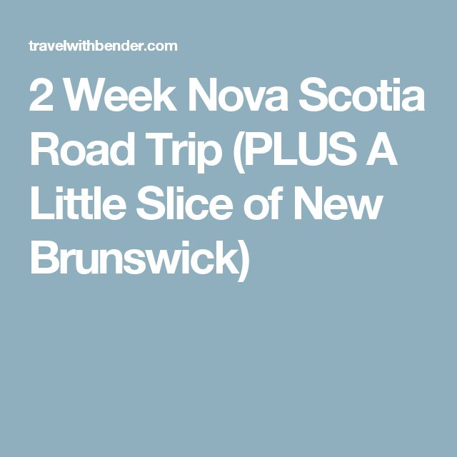 2 Week Nova Scotia Road Trip (PLUS A Little Slice of New Brunswick)