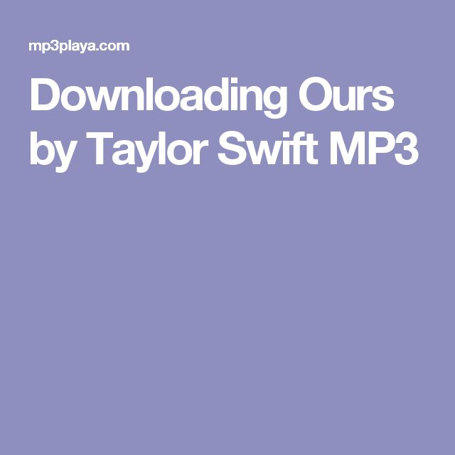 Downloading Ours by Taylor Swift MP3