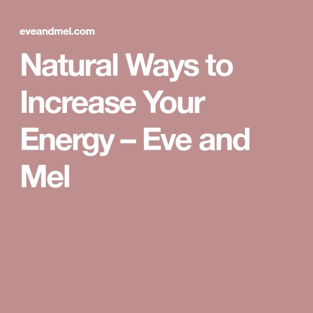 Natural Ways to Increase Your Energy – Eve and Mel