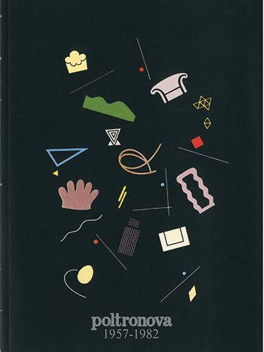 Catalogo Poltronova, 1957 - 1982 Progetto grafico di: Alfredo Mastellaro Edizioni Poltronova 1982.