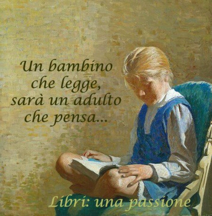 """Leggere/Read ~~ """"A Child Who Reads, Will Become an Adult Who Thinks."""""""