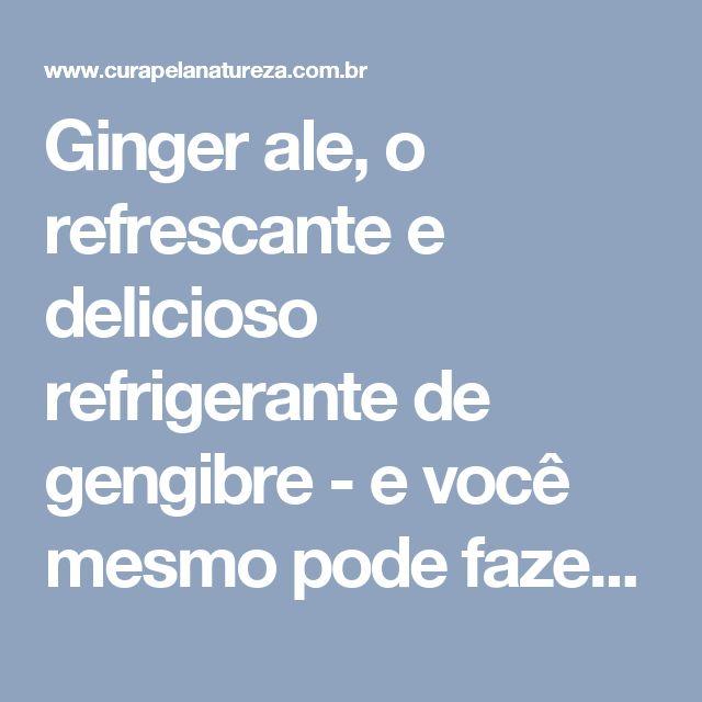 Ginger ale, o refrescante e delicioso refrigerante de gengibre - e você mesmo pode fazer em casa! | Cura pela Natureza