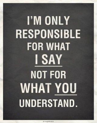 Soy responsable de lo que digo no de lo que tú entiendas...