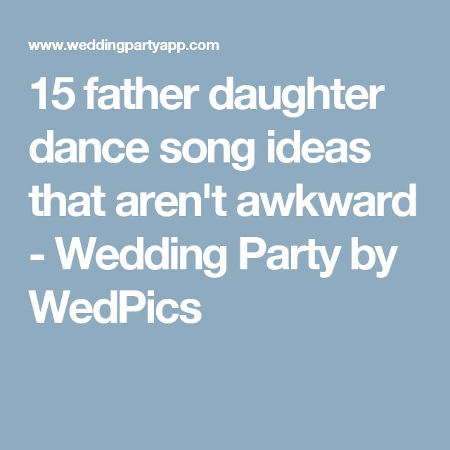 15 Father Daughter Dance Song Ideas That Arent Awkward