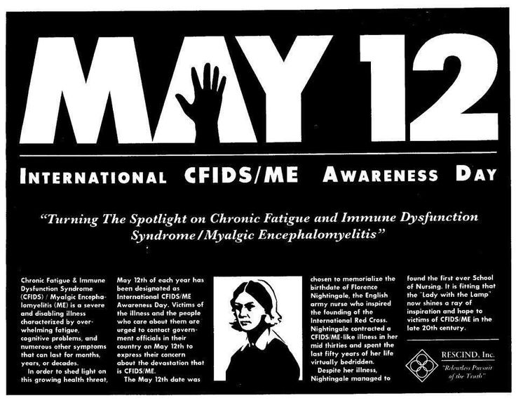 May 12th has been designated as International Awareness Day for Chronic Immunological and Neurological Diseases (CIND) since 1992. The diseases included in CIND include Myalgic Encephalomyelitis (ME) Chronic Fatigue Syndrome (CFS), Fibromyalgia (FM), Gulf War Syndrome(GWS) and Multiple Chemical Sensitivity (MCS).