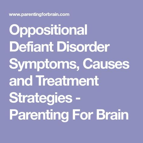 Oppositional Defiant Disorder Symptoms, Causes and Treatment Strategies - Parenting For Brain