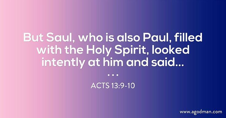 Acts 13:9-10 But Saul, who is also Paul, filled with the Holy Spirit, looked intently at him and said...