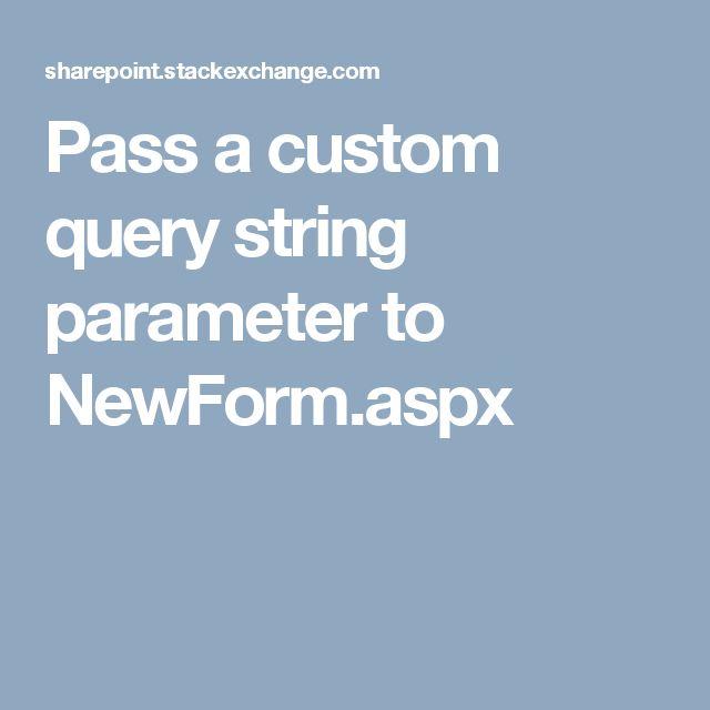 Pass a custom query string parameter to NewForm.aspx