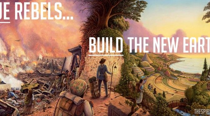 True Rebels Build The New Earth