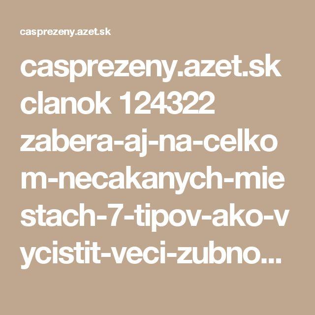 casprezeny.azet.sk clanok 124322 zabera-aj-na-celkom-necakanych-miestach-7-tipov-ako-vycistit-veci-zubnou-pastou-bod-c-6-vas-nadchne