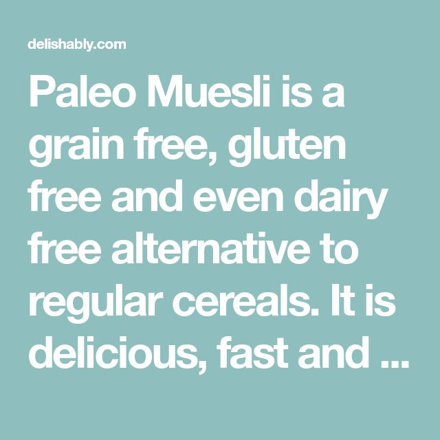 Paleo Muesli is a grain free, gluten free and even dairy free alternative to regular cereals. It is delicious, fast and easy to make and absolutely healthy!