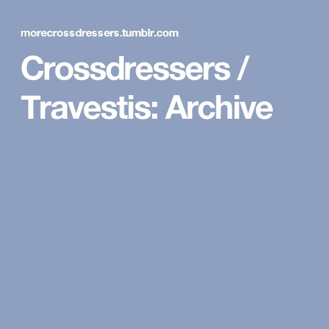 Crossdressers / Travestis: Archive