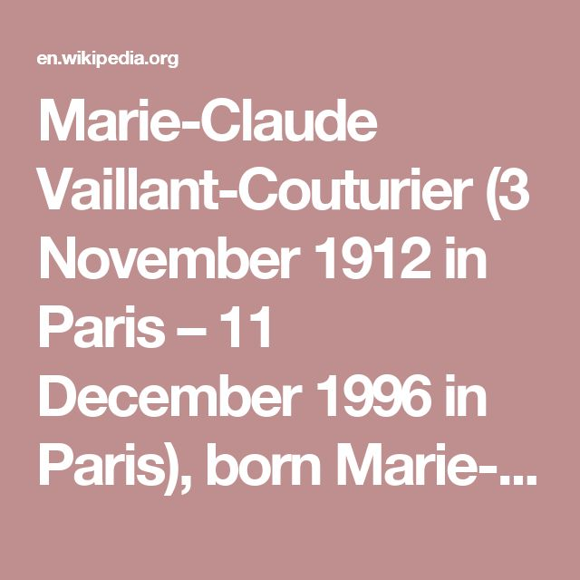 Marie-Claude Vaillant-Couturier (3 November 1912 in Paris – 11 December 1996 in Paris), born Marie-Claude Vogel, was a member of the French Resistance  as well as a photojournalist, Communist and later, French politician.
