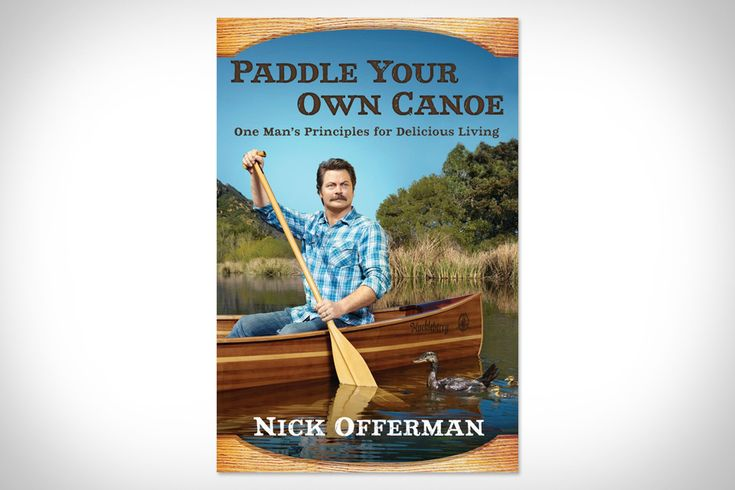 Paddle Your Own Canoe: Men Fundamentals, Paddles, Ron Swanson, Gifts Ideas, Delicious Living, Public Libraries, Ronswanson, New Books, Nick Offerman