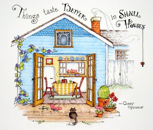 Things taste better in small houses - Queen Victoria (artwork by Susan Branch)