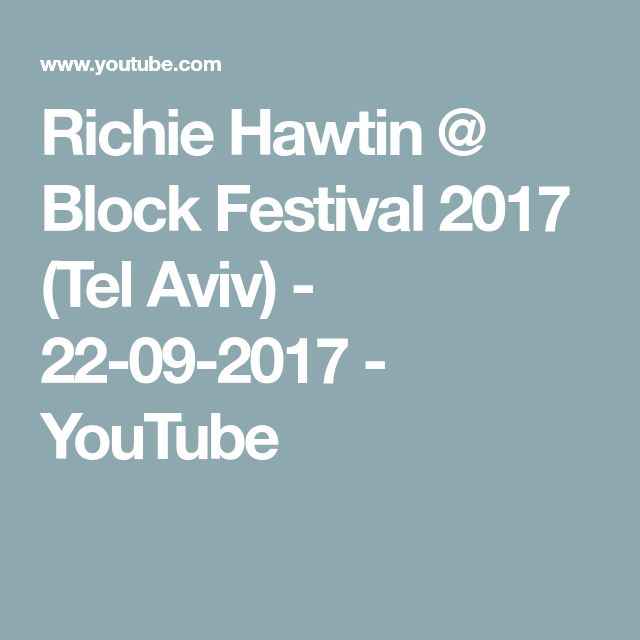 Richie Hawtin @ Block Festival 2017 (Tel Aviv) - 22-09-2017 - YouTube