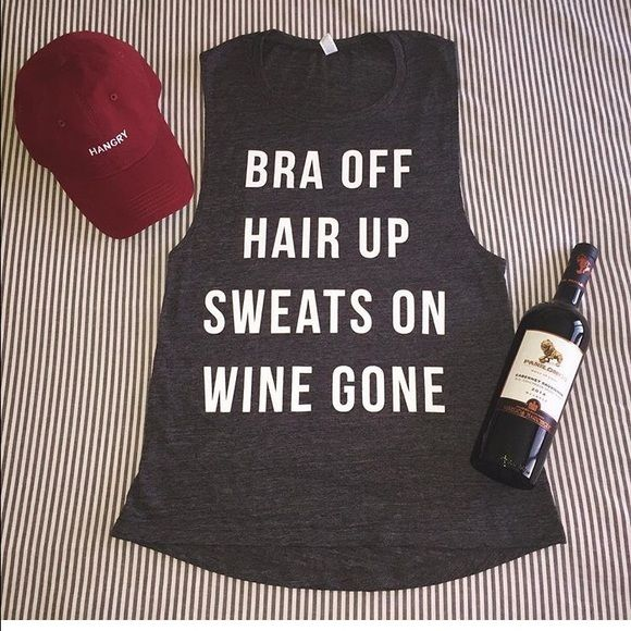 "Hottest tank right now !! Soft material. Says ""bra off, hair up, sweats on, wine gone"" I have several smalls, mediums, and larges, 1xl Tops Tank Tops"