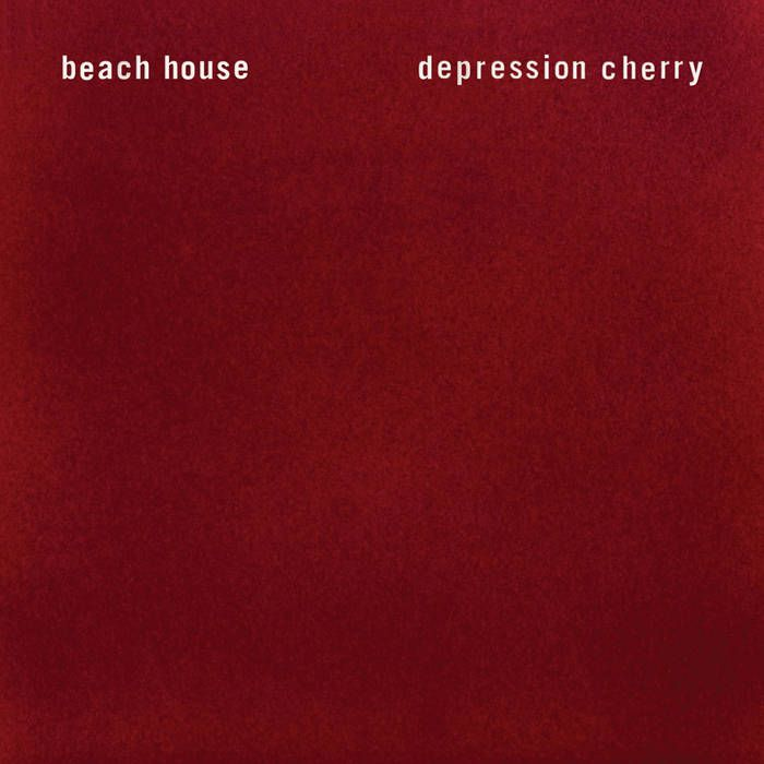'Depression Cherry' by Beach House - Dreamy dream pop for late night cups of tea on the couch.