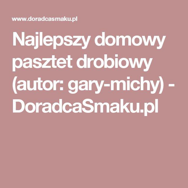 Najlepszy domowy pasztet drobiowy (autor: gary-michy) - DoradcaSmaku.pl