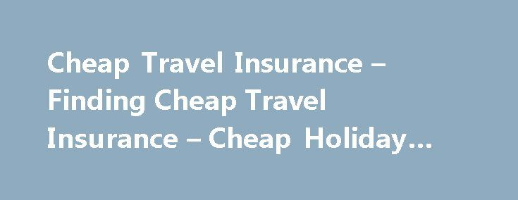 Cheap Travel Insurance – Finding Cheap Travel Insurance – Cheap Holiday Insurance #travel #nurse http://nef2.com/cheap-travel-insurance-finding-cheap-travel-insurance-cheap-holiday-insurance-travel-nurse/  #cheap travel insurance # How Can I Find Cheap Travel Insurance? By Nancy Parode. Senior Travel Expert Nancy Parode's travel and cultural articles have appeared in print magazines, such as Military Spouse and Northern Virginia. and on several websites, including Sixty and Me, IntoWine.com…