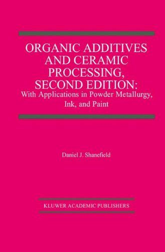 Organic Additives and Ceramic Processing, Second Edition: With Applications in Powder Metallurgy, Ink, and Paint