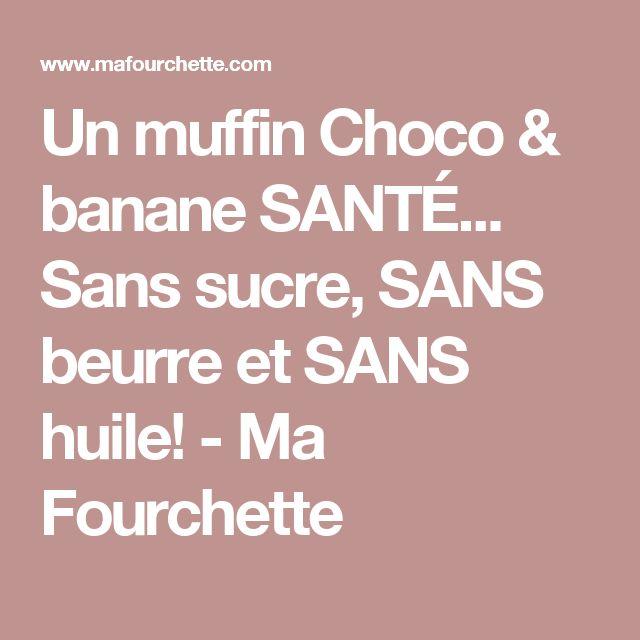 Un muffin Choco & banane SANTÉ... Sans sucre, SANS beurre et SANS huile! - Ma Fourchette