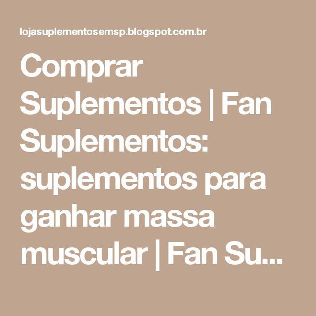 Comprar Suplementos | Fan Suplementos: suplementos para ganhar massa muscular | Fan Suplementos