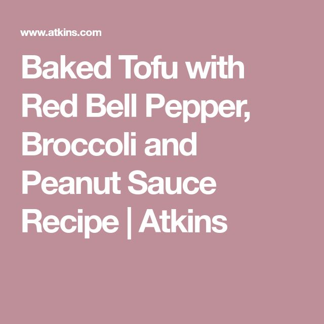 Baked Tofu with Red Bell Pepper, Broccoli and Peanut Sauce Recipe | Atkins