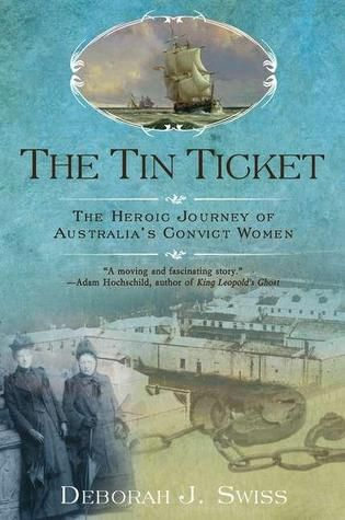The Tin Ticket: The Heroic Journey of Australia's Convict Women. My ancestor was sentences to transportation to Tasmania for stealing food during the Irish potato famine. Her two year old daughter was sent with her but she died soon after arrival. The treatment was savage and they should be remembered.