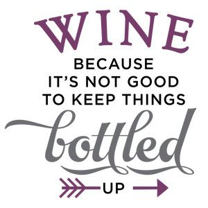 This sign just says it all. ..... and I've never been one to bottle things up either. Wine anyone!!