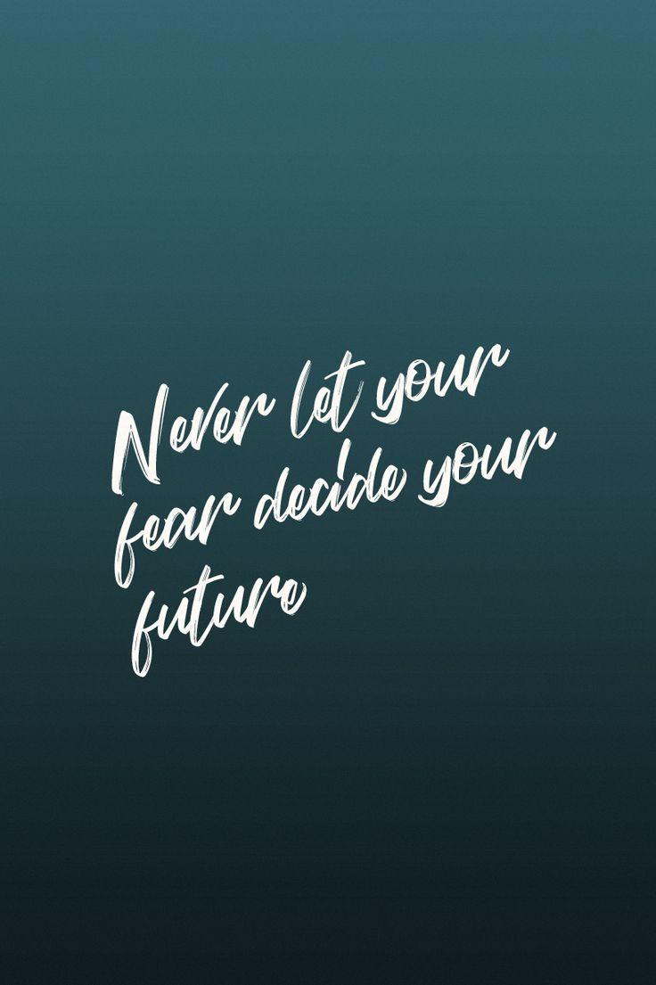 Never let your fear decide your future. Quote / Meme