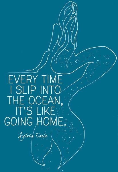"""Every time I slip into the ocean, it's like going home."" Sylvia Earle - Beautiful Quotes for Ocean Lovers - Photos"