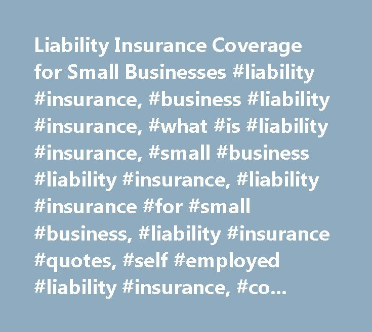Liability Insurance Coverage for Small Businesses #liability #insurance, #business #liability #insurance, #what #is #liability #insurance, #small #business #liability #insurance, #liability #insurance #for #small #business, #liability #insurance #quotes, #self #employed #liability #insurance, #commercial #insurance, #commercial #general #insurance…