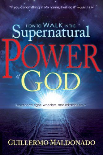 How To Walk In The Supernatural Power Of God by Guillermo Maldonado, http://www.amazon.com/dp/1603742786/ref=cm_sw_r_pi_dp_FEcGrb0BW43AG