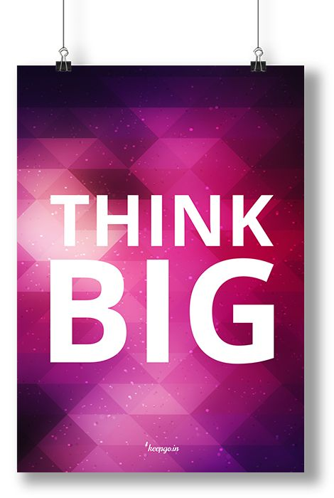 Motivation: Think big. www.keepgo.in #motivation #quote #thinkbig #big #thinking #poster #keepgoin