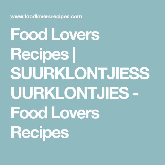 Food Lovers Recipes | SUURKLONTJIESSUURKLONTJIES - Food Lovers Recipes